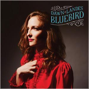 Dawn Landes Bluebird