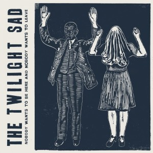 The Twilight Sad - Nobody Wants to Be Here But Nobody Wants to Leave
