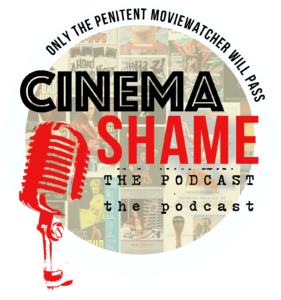 cinema shame the podcast
